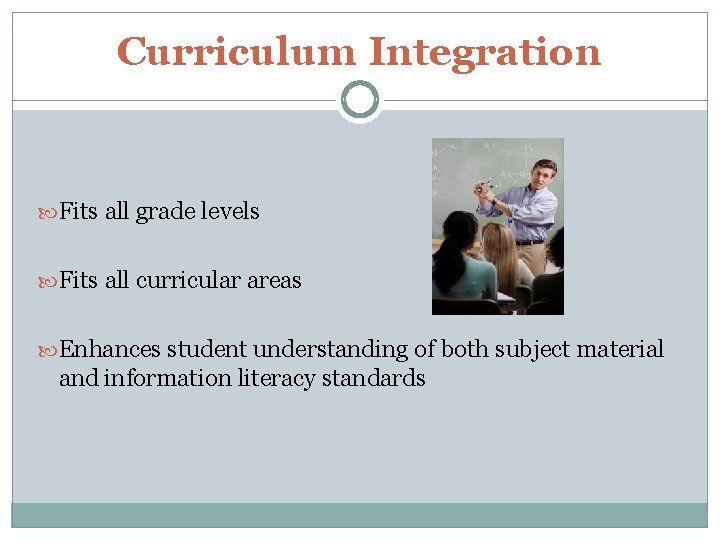 Curriculum Integration Fits all grade levels Fits all curricular areas Enhances student understanding of