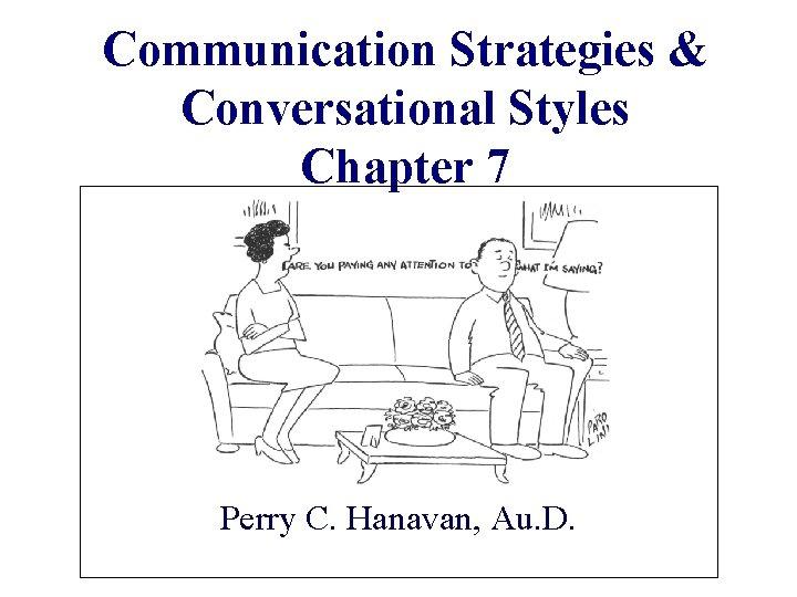 Communication Strategies & Conversational Styles Chapter 7 Perry C. Hanavan, Au. D.