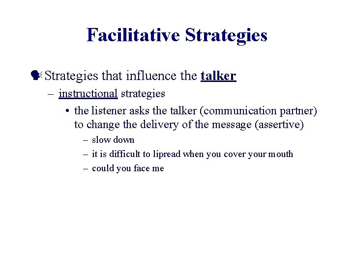 Facilitative Strategies that influence the talker – instructional strategies • the listener asks the