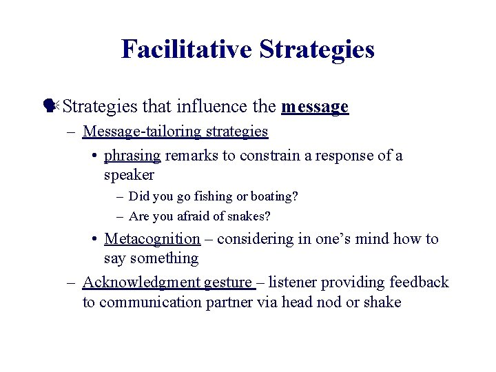 Facilitative Strategies that influence the message – Message-tailoring strategies • phrasing remarks to constrain