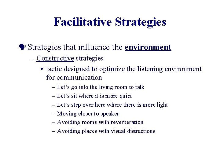 Facilitative Strategies that influence the environment – Constructive strategies • tactic designed to optimize