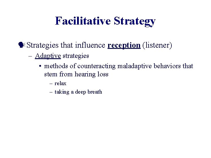Facilitative Strategy Strategies that influence reception (listener) – Adaptive strategies • methods of counteracting
