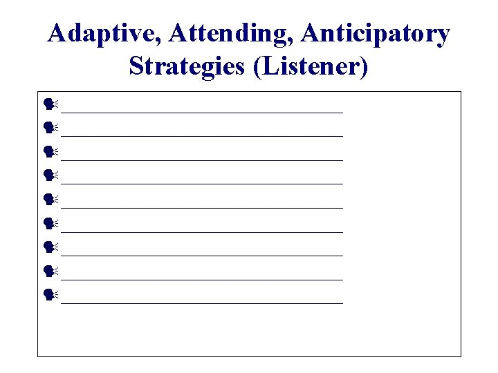Adaptive, Attending, Anticipatory Strategies (Listener) __________________________________ __________________________________ _________________