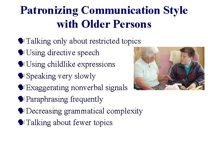 Patronizing Communication Style with Older Persons Talking only about restricted topics Using directive speech