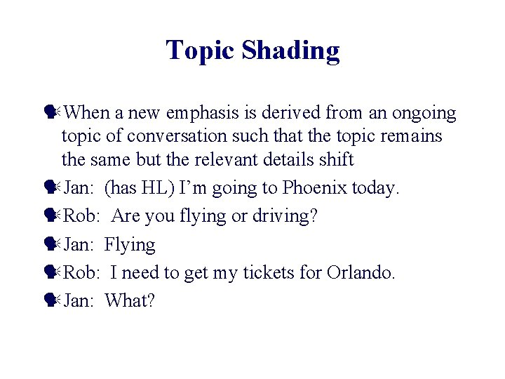 Topic Shading When a new emphasis is derived from an ongoing topic of conversation