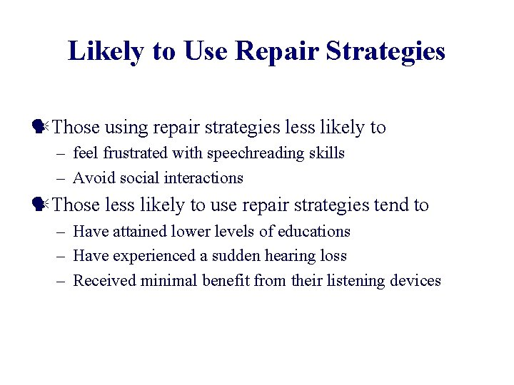 Likely to Use Repair Strategies Those using repair strategies less likely to – feel