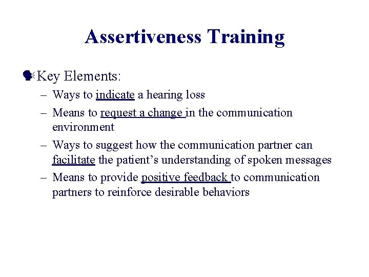 Assertiveness Training Key Elements: – Ways to indicate a hearing loss – Means to