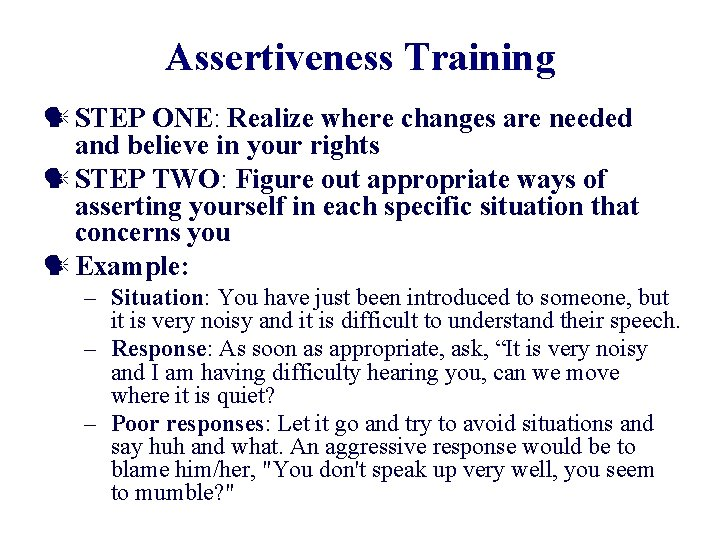 Assertiveness Training STEP ONE: Realize where changes are needed and believe in your rights