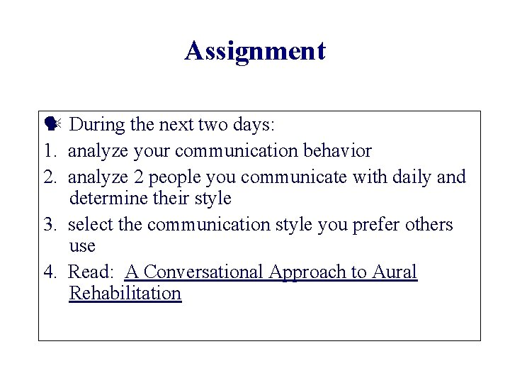 Assignment During the next two days: 1. analyze your communication behavior 2. analyze 2