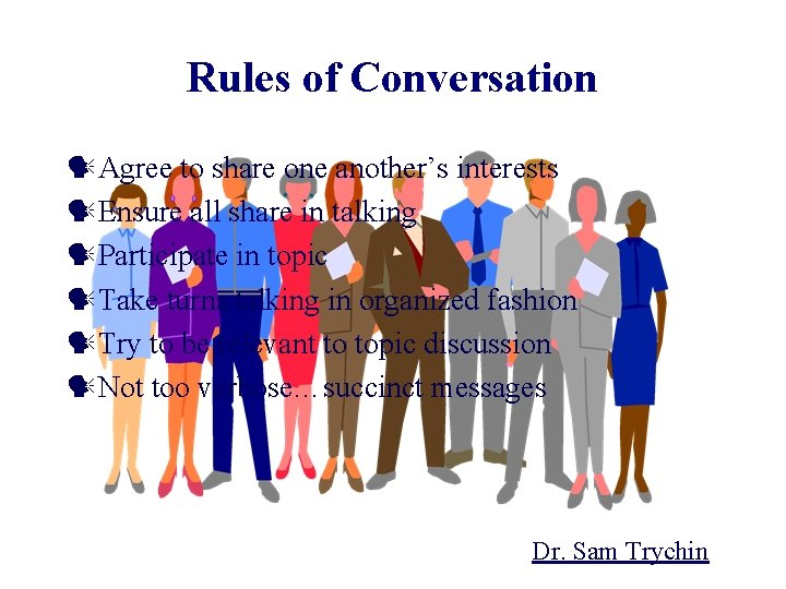 Rules of Conversation Agree to share one another's interests Ensure all share in talking