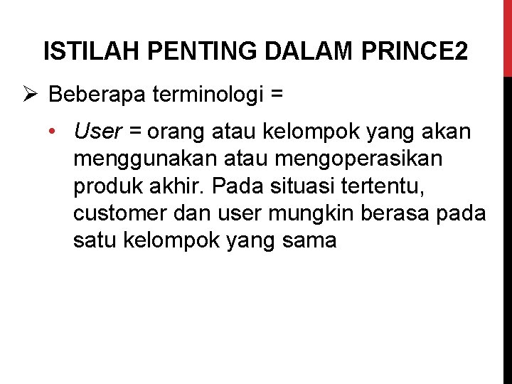 ISTILAH PENTING DALAM PRINCE 2 Ø Beberapa terminologi = • User = orang atau