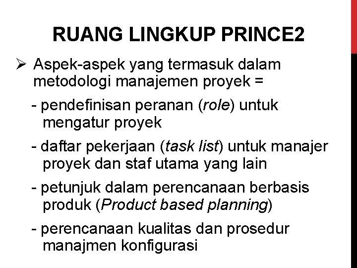 RUANG LINGKUP PRINCE 2 Ø Aspek-aspek yang termasuk dalam metodologi manajemen proyek = -