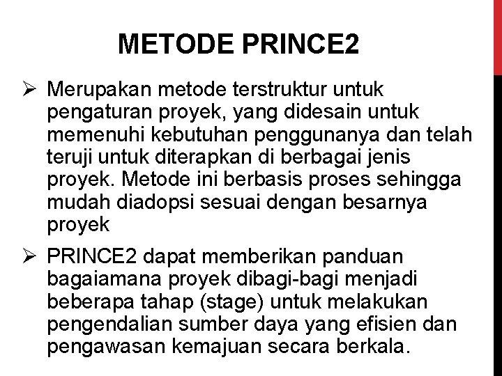 METODE PRINCE 2 Ø Merupakan metode terstruktur untuk pengaturan proyek, yang didesain untuk memenuhi