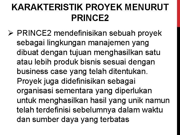 KARAKTERISTIK PROYEK MENURUT PRINCE 2 Ø PRINCE 2 mendefinisikan sebuah proyek sebagai lingkungan manajemen