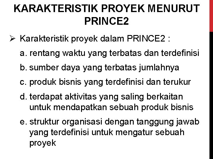 KARAKTERISTIK PROYEK MENURUT PRINCE 2 Ø Karakteristik proyek dalam PRINCE 2 : a. rentang