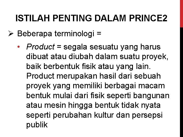 ISTILAH PENTING DALAM PRINCE 2 Ø Beberapa terminologi = • Product = segala sesuatu