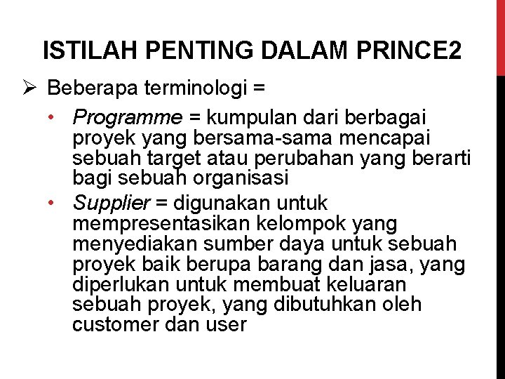 ISTILAH PENTING DALAM PRINCE 2 Ø Beberapa terminologi = • Programme = kumpulan dari