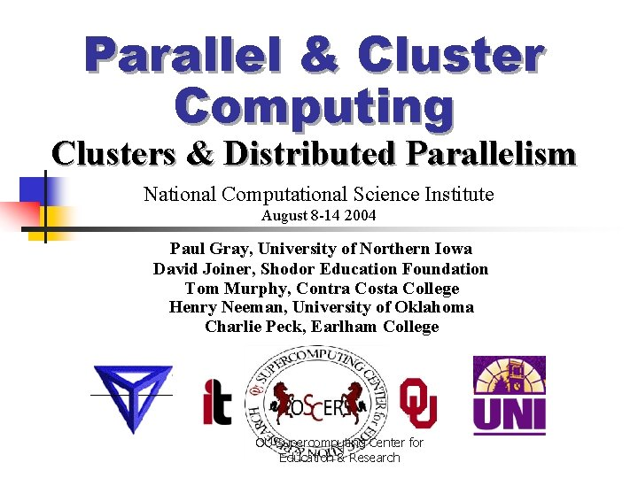 Parallel & Cluster Computing Clusters & Distributed Parallelism National Computational Science Institute August 8