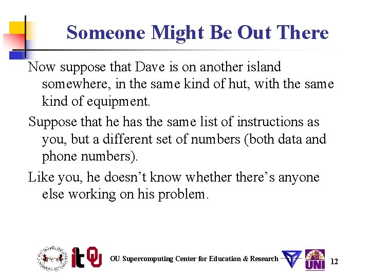 Someone Might Be Out There Now suppose that Dave is on another island somewhere,