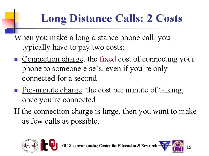 Long Distance Calls: 2 Costs When you make a long distance phone call, you