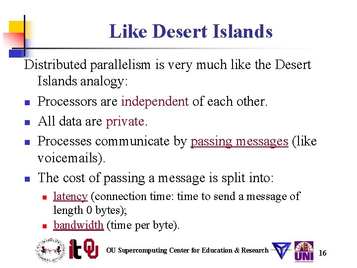 Like Desert Islands Distributed parallelism is very much like the Desert Islands analogy: n