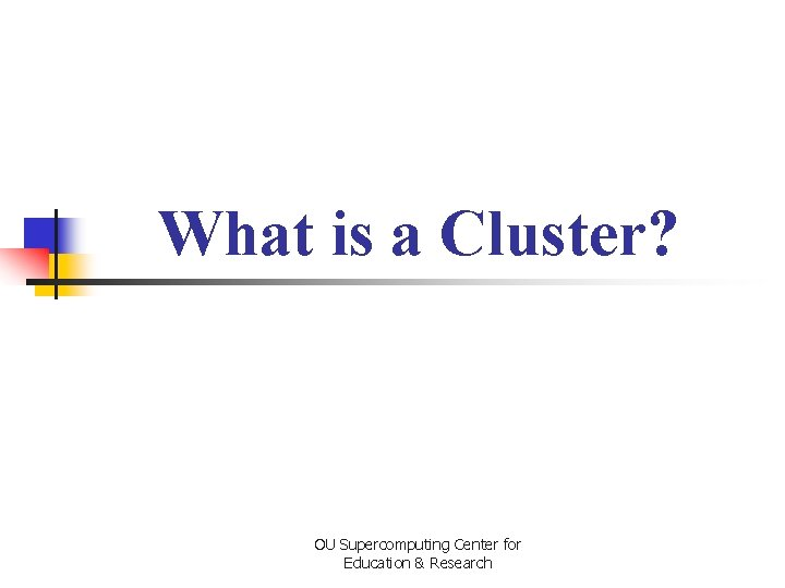 What is a Cluster? OU Supercomputing Center for Education & Research