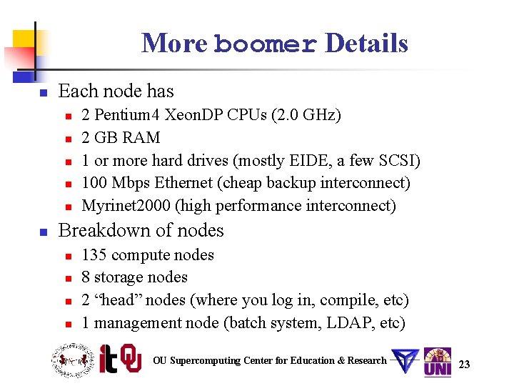 More boomer Details n Each node has n n n 2 Pentium 4 Xeon.