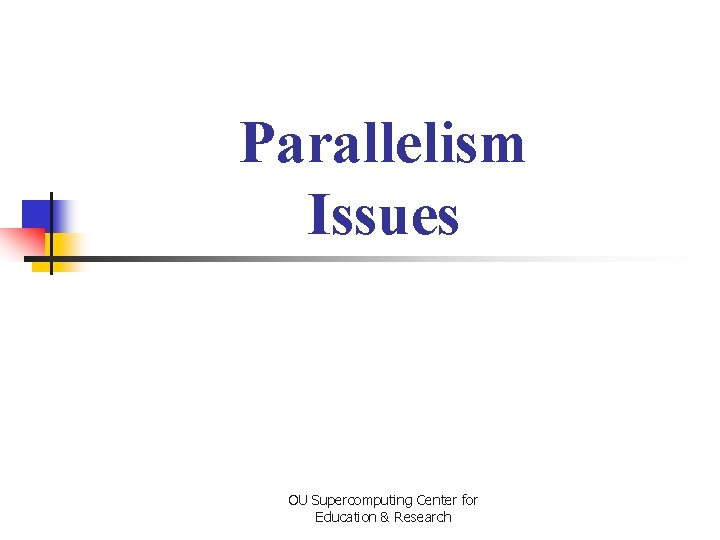 Parallelism Issues OU Supercomputing Center for Education & Research