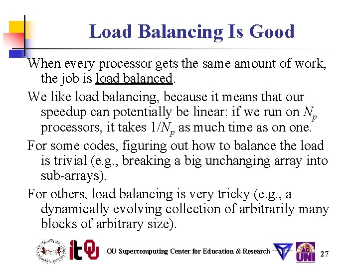 Load Balancing Is Good When every processor gets the same amount of work, the