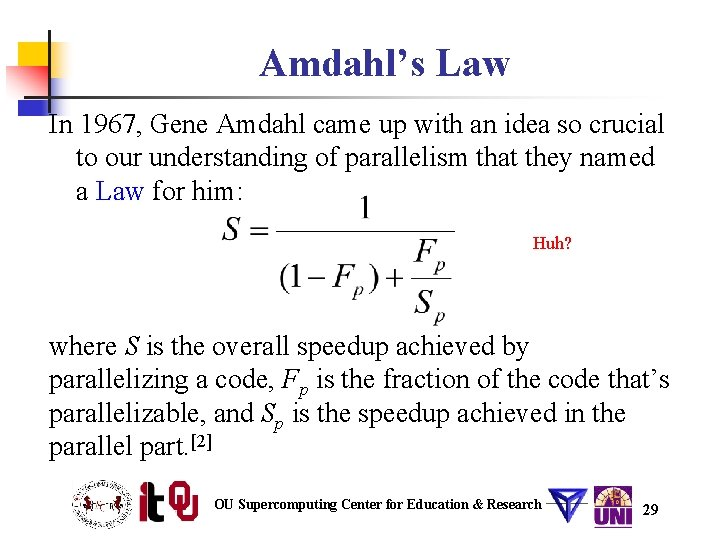 Amdahl's Law In 1967, Gene Amdahl came up with an idea so crucial to