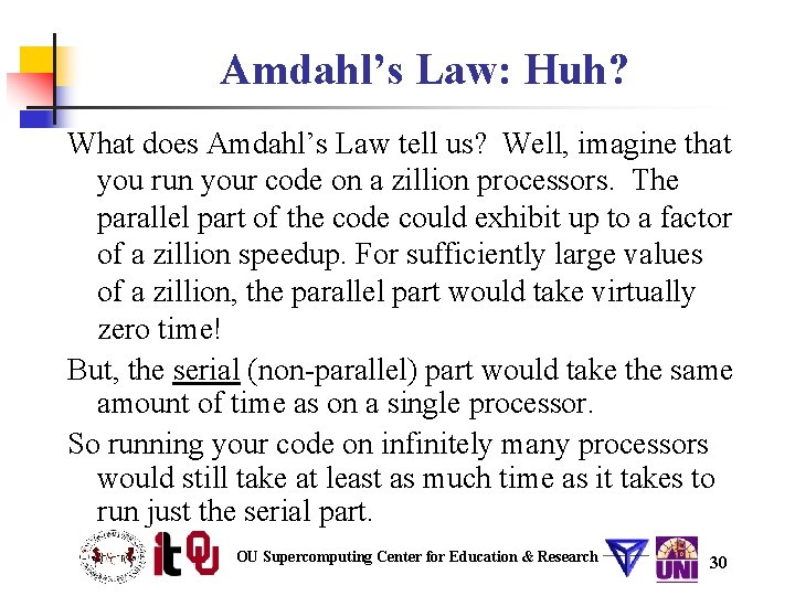 Amdahl's Law: Huh? What does Amdahl's Law tell us? Well, imagine that you run