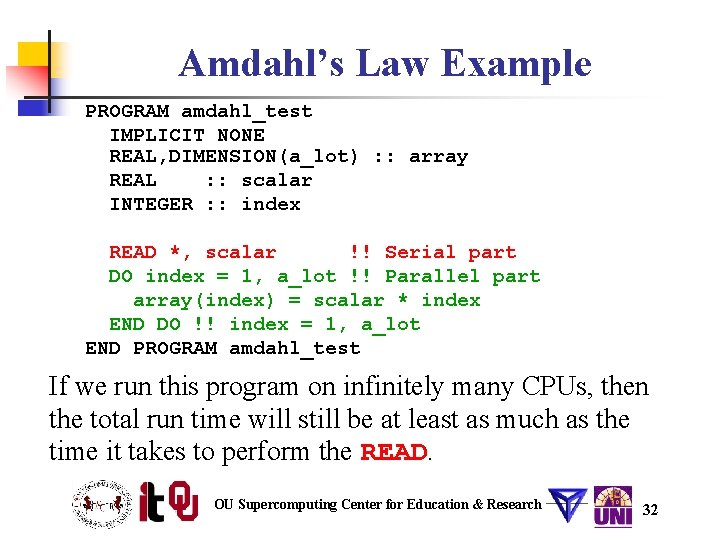 Amdahl's Law Example PROGRAM amdahl_test IMPLICIT NONE REAL, DIMENSION(a_lot) : : array REAL :