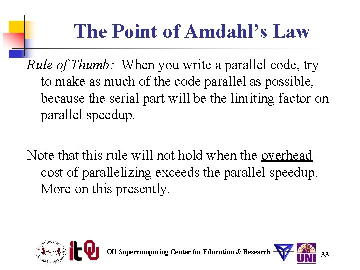 The Point of Amdahl's Law Rule of Thumb: When you write a parallel code,