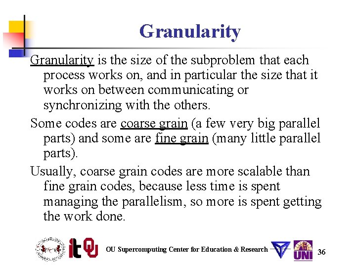 Granularity is the size of the subproblem that each process works on, and in