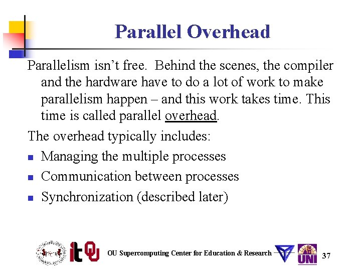 Parallel Overhead Parallelism isn't free. Behind the scenes, the compiler and the hardware have