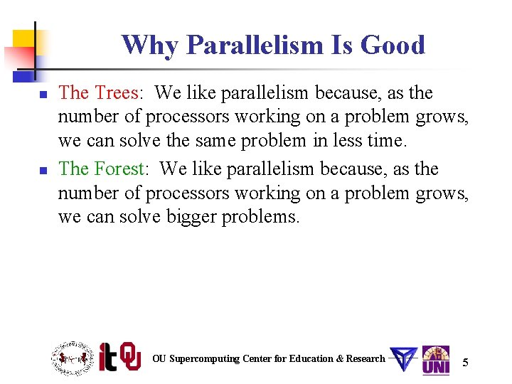 Why Parallelism Is Good n n The Trees: We like parallelism because, as the