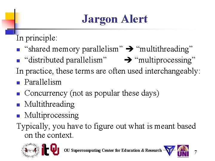"Jargon Alert In principle: n ""shared memory parallelism"" ""multithreading"" n ""distributed parallelism"" ""multiprocessing"" In"