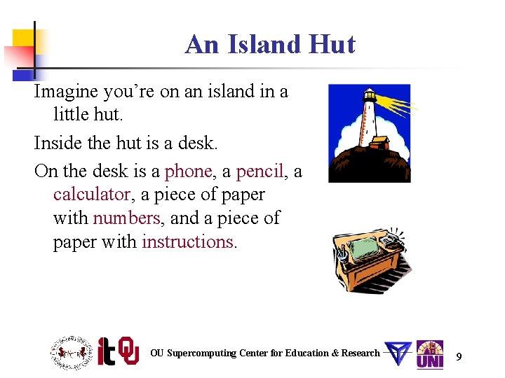 An Island Hut Imagine you're on an island in a little hut. Inside the