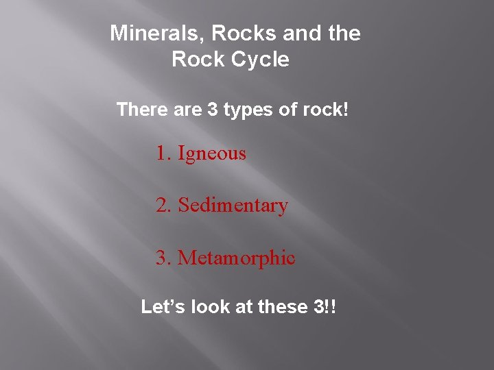Minerals, Rocks and the Rock Cycle There are 3 types of rock! 1. Igneous