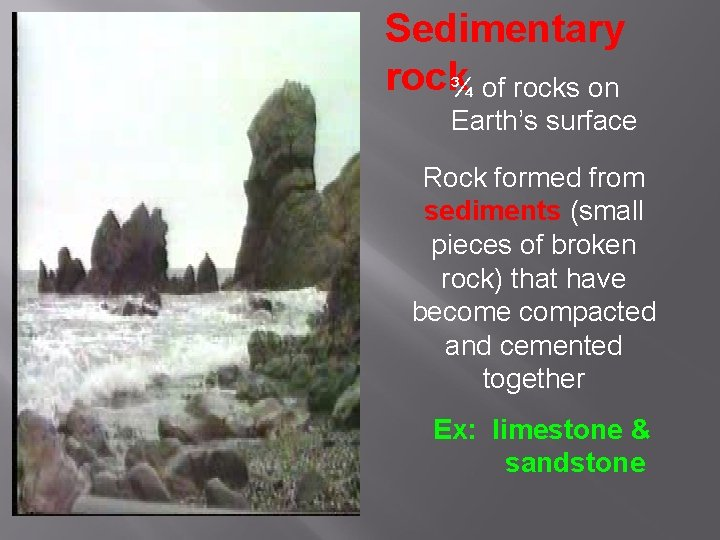 Sedimentary rock¾ of rocks on Earth's surface Rock formed from sediments (small pieces of