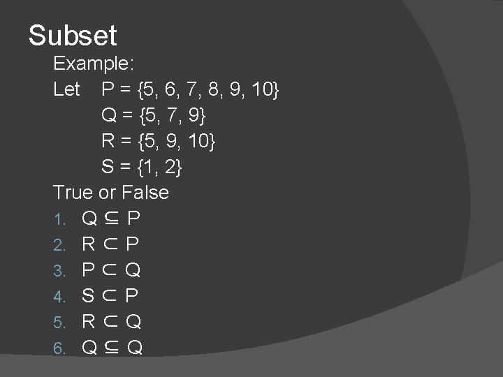 Subset Example: Let P = {5, 6, 7, 8, 9, 10} Q = {5,