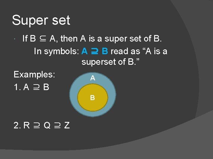 Super set If B ⊆ A, then A is a super set of B.
