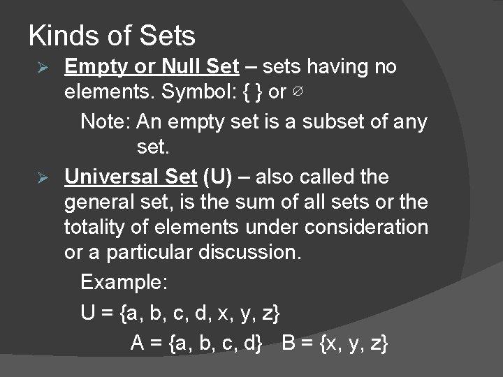 Kinds of Sets Empty or Null Set – sets having no elements. Symbol: {