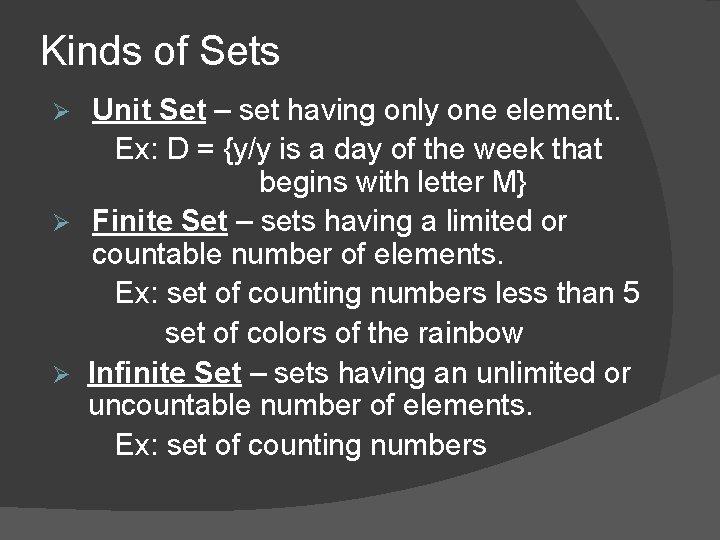Kinds of Sets Unit Set – set having only one element. Ex: D =