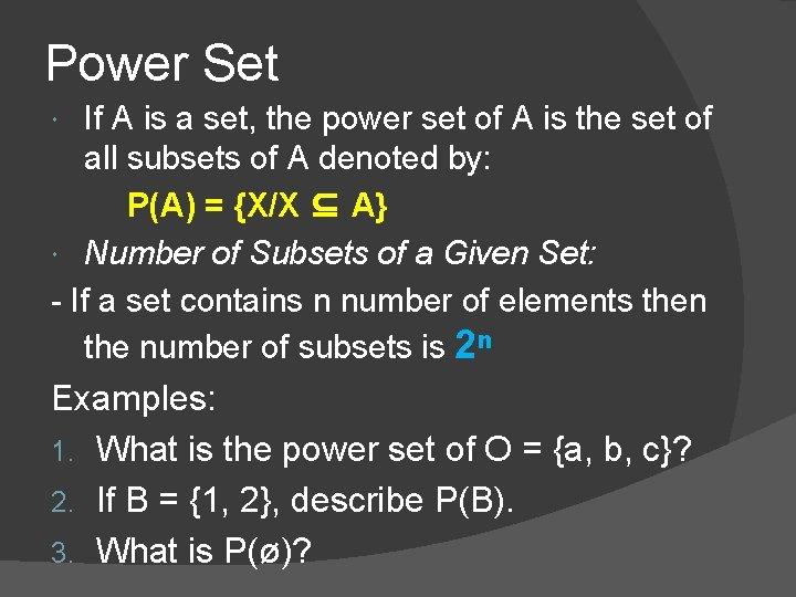 Power Set If A is a set, the power set of A is the