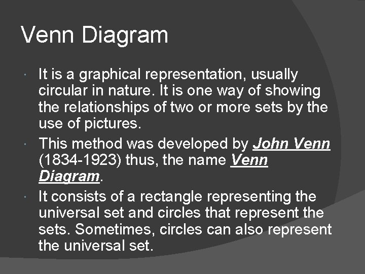 Venn Diagram It is a graphical representation, usually circular in nature. It is one