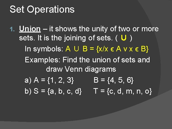 Set Operations 1. Union – it shows the unity of two or more sets.
