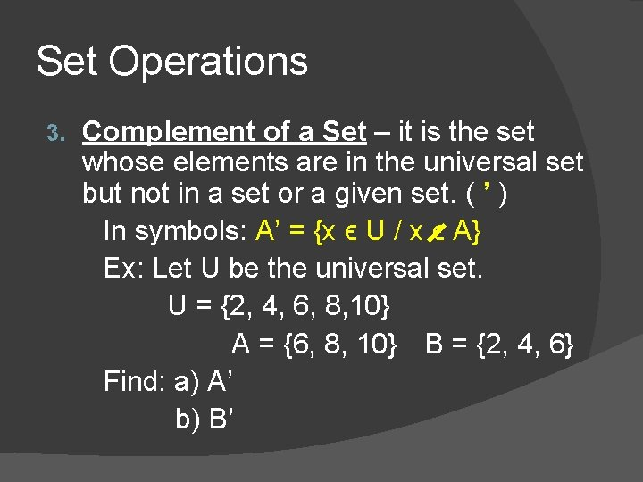 Set Operations 3. Complement of a Set – it is the set whose elements