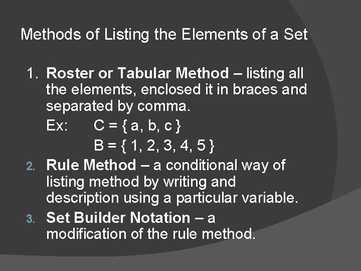 Methods of Listing the Elements of a Set 1. Roster or Tabular Method –