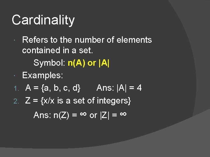 Cardinality Refers to the number of elements contained in a set. Symbol: n(A) or